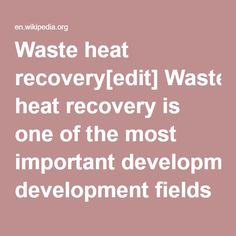 Waste heat recovery[edit] Waste heat recovery is one of the most important development fields for the organic Rankine cycle (ORC). It can be applied to heat and power plants (for example a small scale cogeneration plant on a domestic water heater), or to industrial and farming processes such as organic products fermentation, hot exhausts from ovens or furnaces (e.g. lime and cement kilns), flue-gas condensation, exhaust gases from vehicles, intercooling of a compressor, condenser of a power…