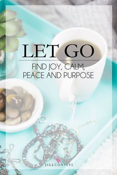 When you experience peace of mind and contentment, it is the most wonderful feeling in the world. Click through to http://jillconyers.com to find out what I let go of and found joy, calm, peace and purpose. Not enough time to read it now? Pin it to read later.