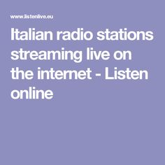 Italian radio stations streaming live on the internet - Listen online