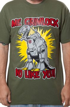 "This Transformers shirt features an image of Grimlock and a quote from the 1986 animated movie, ""Me Grimlock No Like You"". Grimlock said this quote to Wheelie right before attacking him in the action-"
