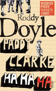 Paddy Clarke Ha Ha Ha - Roddy Doyle    Quiet and jarring novel about growing up and making sense of how the world around you silently and subtly changes, while trying to stay the same