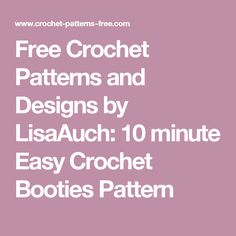 Free Crochet Patterns and Designs by LisaAuch: 10 minute Easy Crochet Booties Pattern