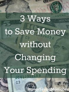 3 Ways You Can Save Money Without Changing Your Spending