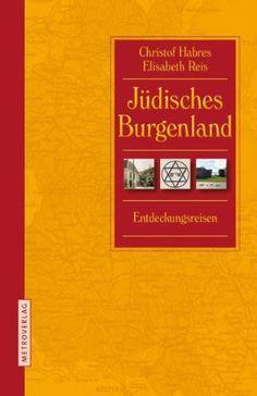 Christof Habres, Elisabeth Reis : Jüdisches Burgenland : Entdeckungsreisen. Wien : Metroverlag, 2012.