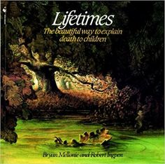 Lifetimes: The Beautiful Way to Explain Death to Children: Bryan Mellonie, Robert Ingpen: 9780553344028: Amazon.com: Books