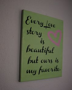 Every love story is beautiful but ours is my favorite  custom canvas quotes and sayings