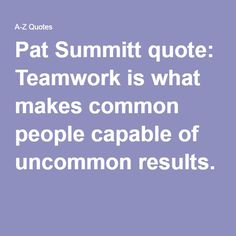 Pat Summitt quote: Teamwork is what makes common people capable of uncommon… Cheer Quotes, Volleyball Quotes, Basketball Quotes, Sport Quotes, Basketball Coach, Softball, Team Quotes Teamwork, Pat Summitt, Practice Quotes