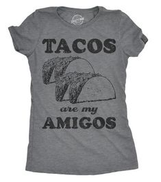 297bb1610 Tacos Are My Amigos Women Funny Shirts For Men, Cool Shirts, T Shirts For
