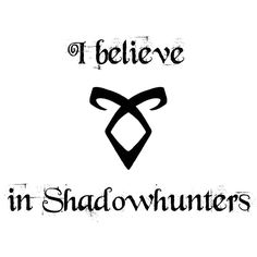 I believe in shadowhunters!