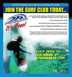 Join the Pipeline Clothes & Gear Surf Club at www.pipelinegear.com. It's FREE and get exclusive member-only benefits including discount codes for the PIPELINE online store...plus some great free swag... Sign up today!