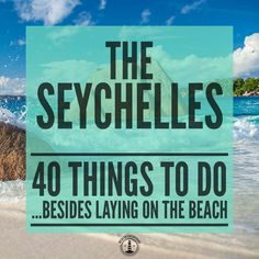 The Seychelles are regarded as one of the top honeymoon destinations in the world. As some of the most picturesque islands with some of the most beautiful beaches in the world  there's little chance you'll get bored but here are 40 things you can do to turn your holiday vacation into an adventure!