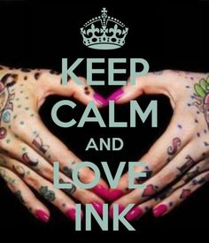KEEP CALM AND LOVE INK. Another original poster design created with the Keep Calm-o-matic. Buy this design or create your own original Keep Calm design now. See Tattoo, Tatoo Art, Body Art Tattoos, Tatoos, Tattoo Pics, Woman Tattoos, Cat Tattoos, Arrow Tattoos, Tiny Tattoo