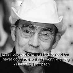 hunter s thompson quotes | hunter s thompson, quotes, sayings, knowing, worth, about yourself ...