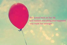 She looked back on her life and realized everything that happened only made her stronger.
