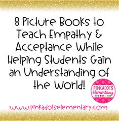Pinkadots Elementary : 8 Books to Teach Empathy & Acceptance While Helping Students Gain an Understanding of the World