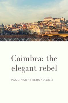 Coimbra, located between Porto and Lisbon, is  hidden gem. Its university is one of the oldest in Europe and the city has a rebel feeling.