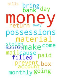 GOD YOU can make all money and material possessions - GOD YOU can make all money and material possessions stolen from me return to me, YOU GOD can prevent all money going away from me other than that which is paid to monthly bills. GOD would YOU cause money to come to me as YOU would bring money to a ministry GOD, GOD I would like my mail box and bank account filled with money every day. Posted at: https://prayerrequest.com/t/sGT #pray #prayer #request #prayerrequest