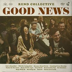 Good News by Rend Collective ,Album Information And Artist Biographies At NewReleaseToday. Christian Music Coming To You New, Every Week. New Music, Good Music, Matthew West, Resurrection Day, Contemporary Christian Music, Bethel Music, Hillsong United, Bad News, Lp Vinyl