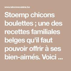 Stoemp chicons boulettes ; une des recettes familiales belges qu'il faut pouvoir offrir à ses bien-aimés. Voici comment la faire facilement. Voici, I Like You, Family Circle Recipes, Good Food, Dumplings