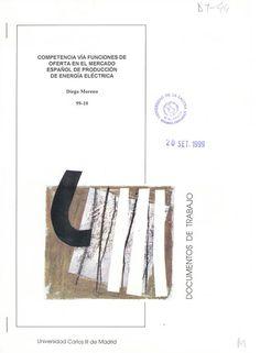 Competencia vía funciones de oferta en el mercado español de producción de energía eléctrica / Diego Moreno Getafe (Madrid) : Universidad Carlos III de Madrid, Departamento de Economía, 1999