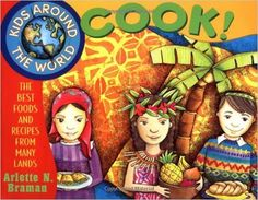 Kids Around the World Cook!: The Best Foods and Recipes from Many Lands: Arlette N. Braman: 9780471352518: Amazon.com: Books