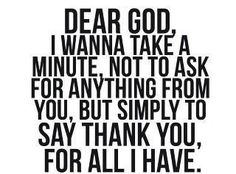 Yes! I thank him every single day! He has blessed me in s many ways  continues to every day! I know he will never forsake me. He has given me a beautiful life  a fruitful relationship!