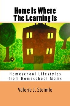 Home Is Where The Learning Is by Valerie Steimle FREE homeschooling book on Kindle Homeschool Books, Home Study, Home Schooling, Where The Heart Is, First Time, Books Online, Good Books, Preschool, Wisdom