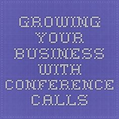 Growing Your Business With Conference Calls