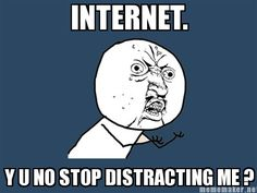 internet... y u no stop distracting me!? #pinterest #lol #funny #meme