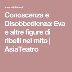Conoscenza e Disobbedienzaː Eva e altre figure di ribelli nel mito | AsiaTeatro