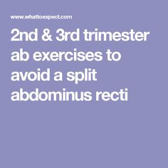 2nd & 3rd trimester ab exercises to avoid a split abdominus recti