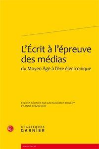 L'écrit à l'épreuve des médias : du Moyen Âge à l'ère électronique / études réunies par Greta Komur-Thilloy et Anne Réach-Ngô - Paris : Classiques Garnier, 2012