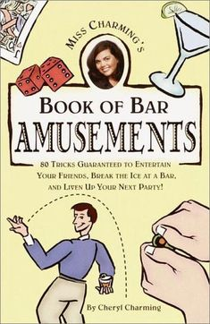 Miss Charming's Book of Bar Amusements by Cheryl Charming,http://www.amazon.com/dp/0609805088/ref=cm_sw_r_pi_dp_N4Fttb0CAXV94Y42