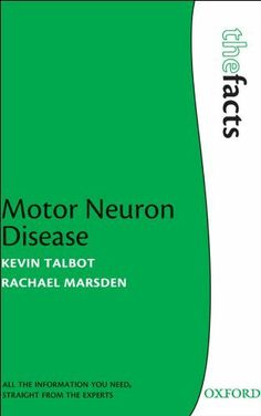 Motor Neuron Disease (The Facts) by Kevin Talbot. $19.33. Author: Kevin Talbot. 160 pages. Publisher: OUP Oxford; 1 edition (January 3, 2008)