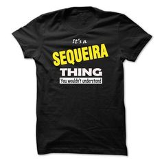 I Love SEQUEIRA THING... YOU WOULD NOT UNDERSTAND! T shirts