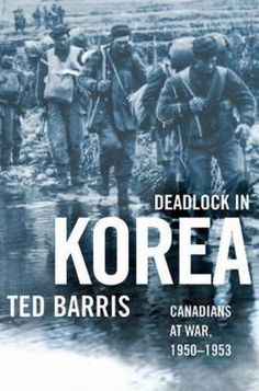 Deadlock in Korea : Canadians at War, by Ted Barris Between 1950 and nearly Canadian volunteers joined the effort to contain communist incursions into South Korea and support. New Books, Books To Read, Canadian Horse, Royal Canadian Navy, Award Winning Books, Korean War, United Nations, Troops, History