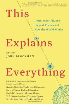 This Explains Everything: Deep, Beautiful, and Elegant Theories of How the World Works by John Brockman, http://www.amazon.com/dp/0062230174/ref=cm_sw_r_pi_dp_NzJPsb0E90641