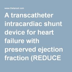 A transcatheter intracardiac shunt device for heart failure with preserved ejection fraction (REDUCE LAP-HF): a multicentre, open-label, single-arm, phase 1 trial - The Lancet