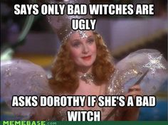 Glinda, subtly insulting people since 1939.Snap