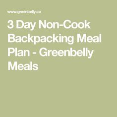 3 Day Non-Cook Backpacking Meal Plan - Greenbelly Meals
