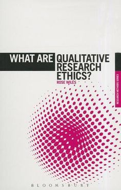 Rose Wiles (2013) What are qualitative research ethics? London: Bloomsbury
