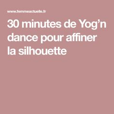 30 minutes de Yog'n dance pour affiner la silhouette