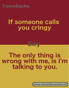What to say if someone calls you cringe