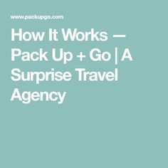 How It Works — Pack Up + Go | A Surprise Travel Agency