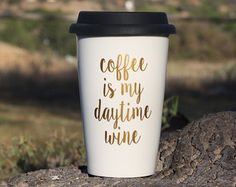 Coffee is my daytime wine Double Walled Ceramic Travel Coffee Mug, Funny Travel Mug, BPA free, Cup, Mug, Best Friend Gift, Funny Mug