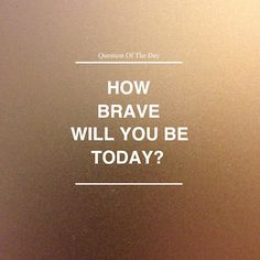 Questions Bravelings ask themselves