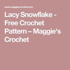 Lacy Snowflake - Free Crochet Pattern – Maggie's Crochet