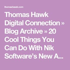 Thomas Hawk Digital Connection » Blog Archive » 20 Cool Things You Can Do With Nik Software's New Analog Efex Pro 2