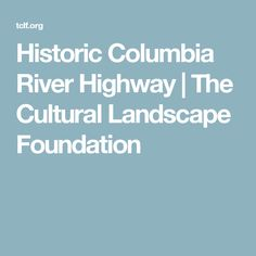 Historic Columbia River Highway | The Cultural Landscape Foundation