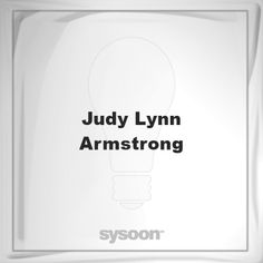 Judy Lynn Armstrong: Page about Judy Lynn Armstrong #member #website #sysoon #about